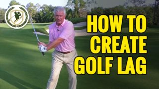 GOLF LAG DRILLS – HOW TO CREATE LAG IN THE GOLF SWING